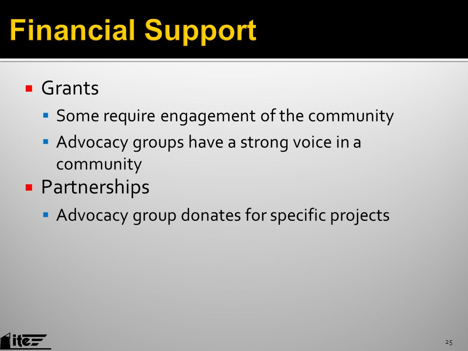  Grants  Some require engagement of the community  Advocacy groups have a strong voice in a community  Partnerships  Advocacy group donates for specific projects 25