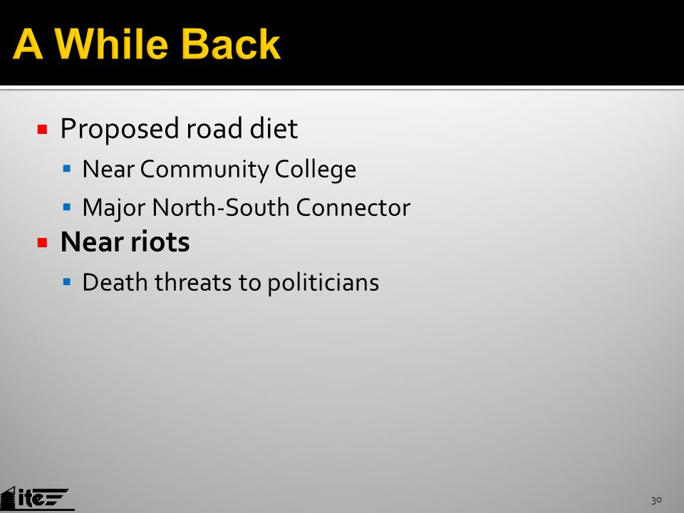  Proposed road diet  Near Community College  Major North-South Connector  Near riots  Death threats to politicians 30