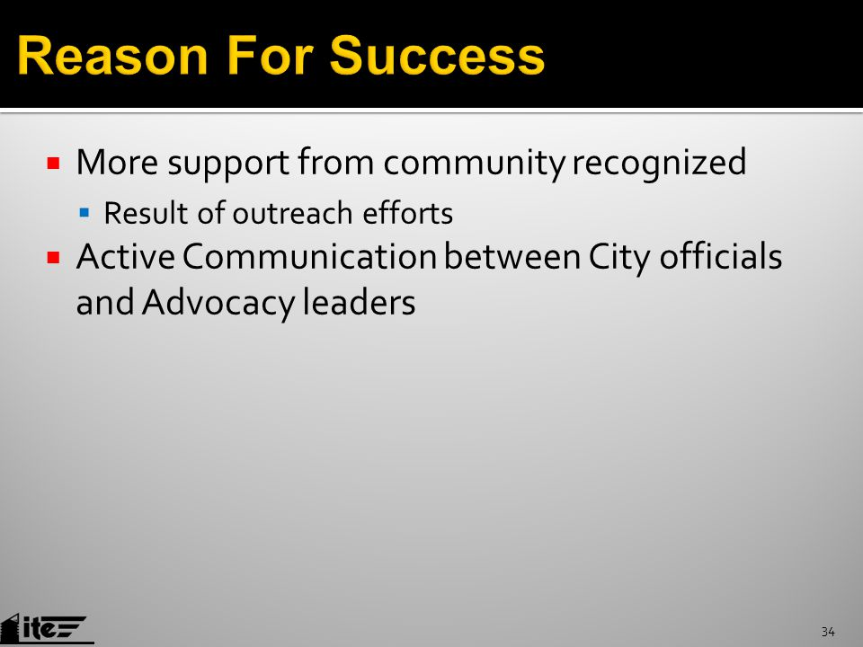  More support from community recognized  Result of outreach efforts  Active Communication between City officials and Advocacy leaders 34
