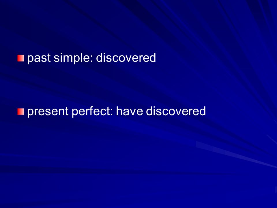 past simple: discovered present perfect: have discovered