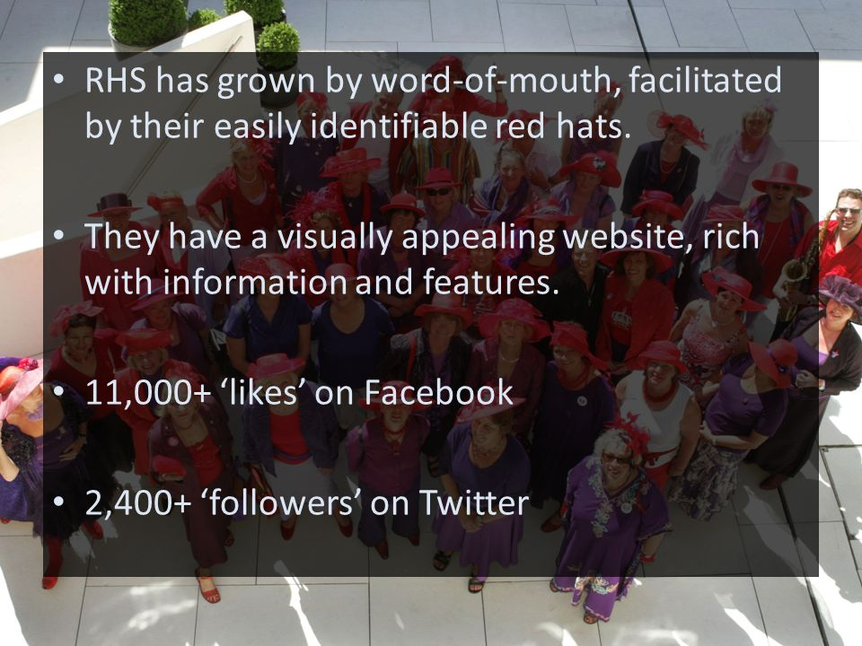 RHS has grown by word-of-mouth, facilitated by their easily identifiable red hats.