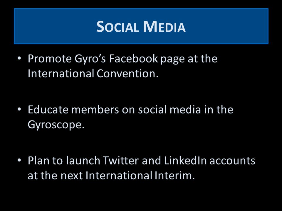 S OCIAL M EDIA Promote Gyro's Facebook page at the International Convention.