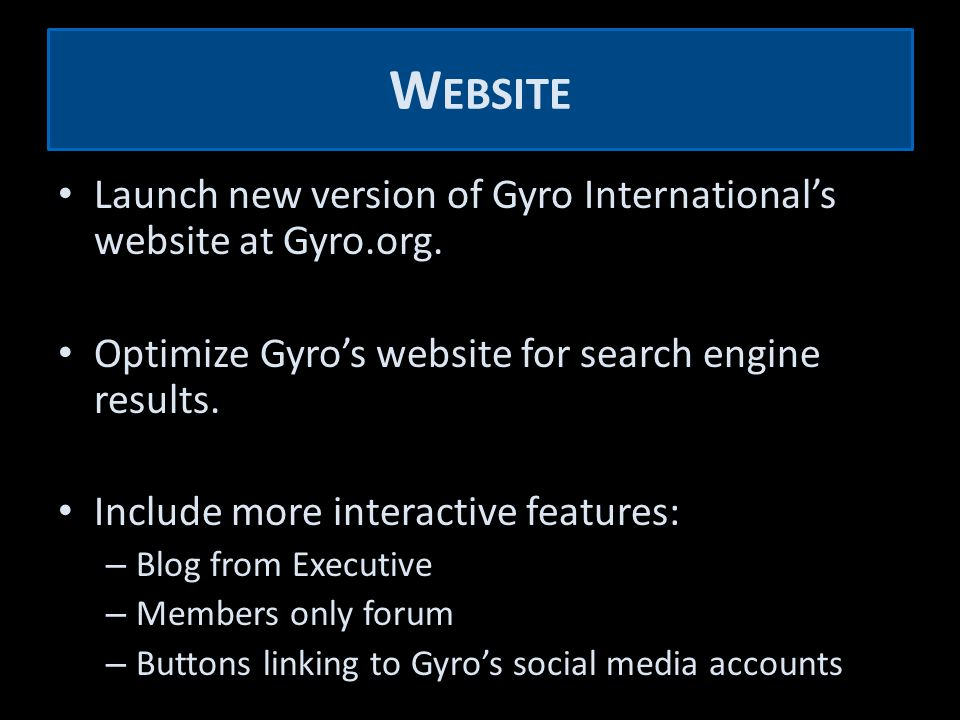 W EBSITE Launch new version of Gyro International's website at Gyro.org.