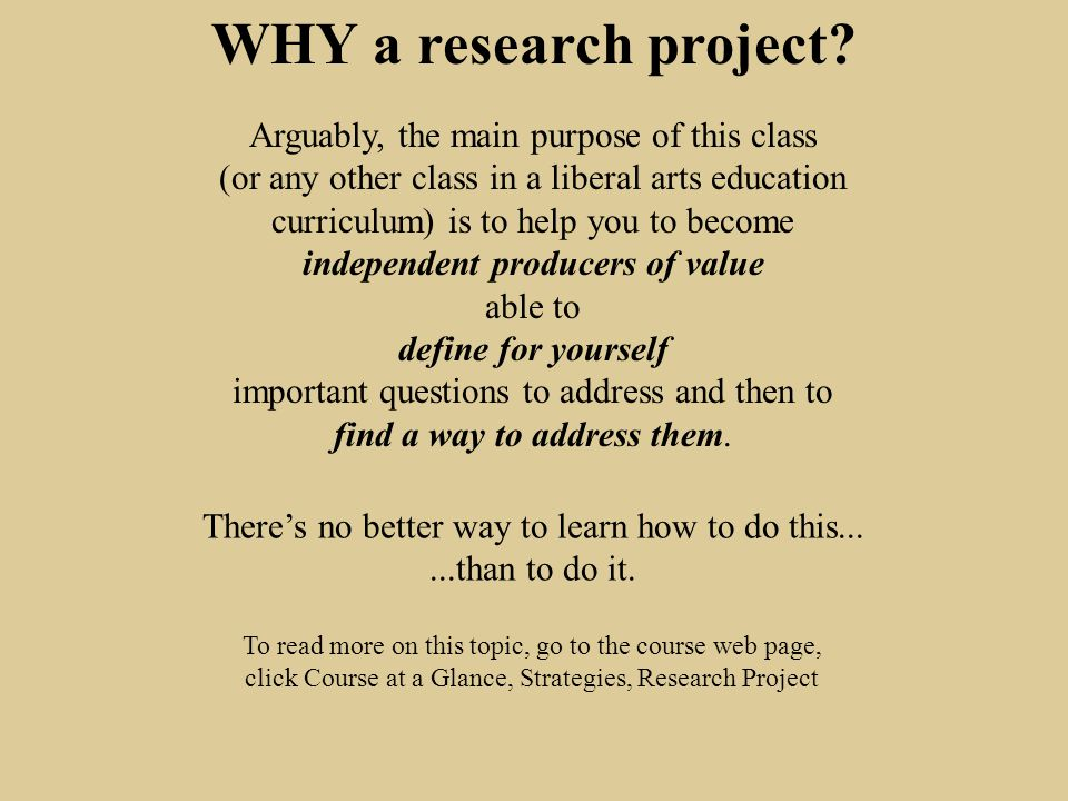 WHY a research project.But conceiving a project and bringing it to fruition takes time.