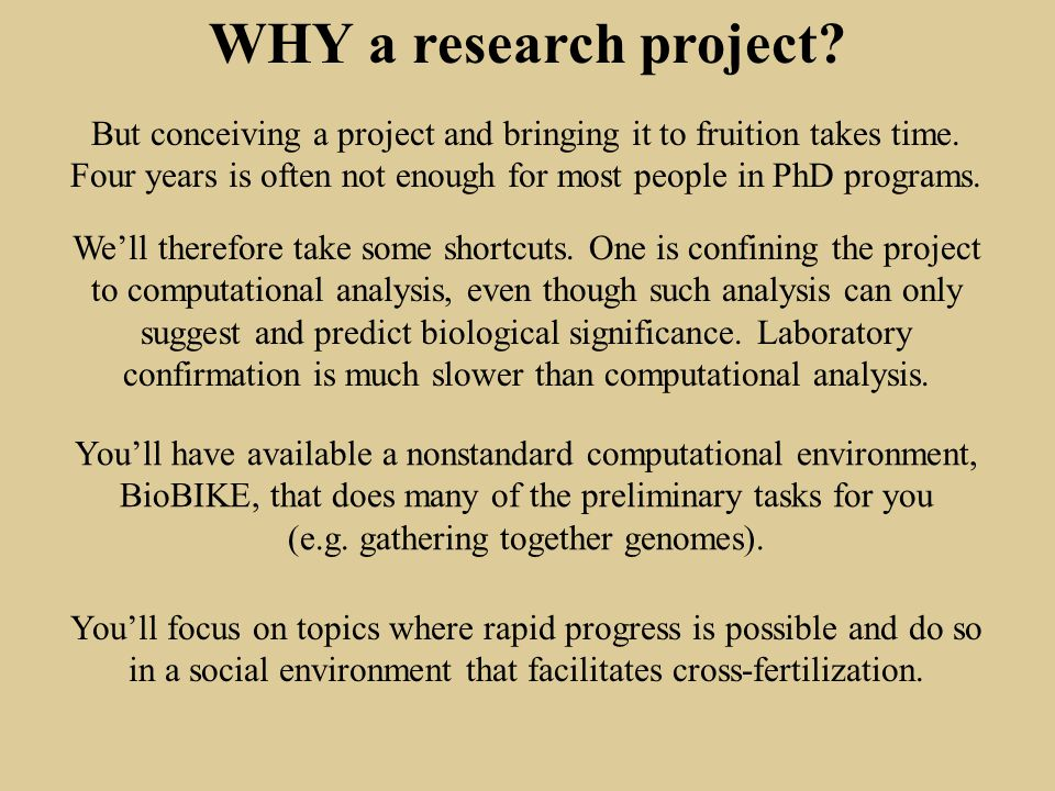 WHY a research project. But conceiving a project and bringing it to fruition takes time.