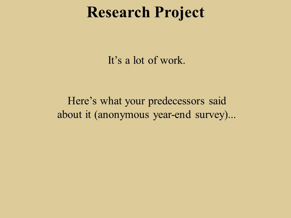 Research Project It's a lot of work.