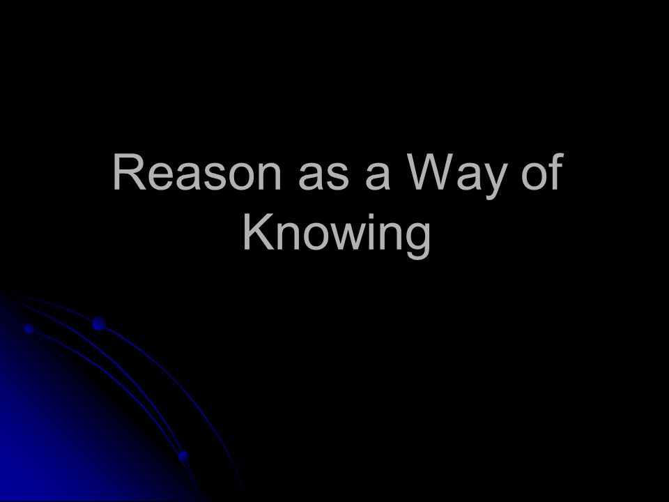 Reason as a Way of Knowing