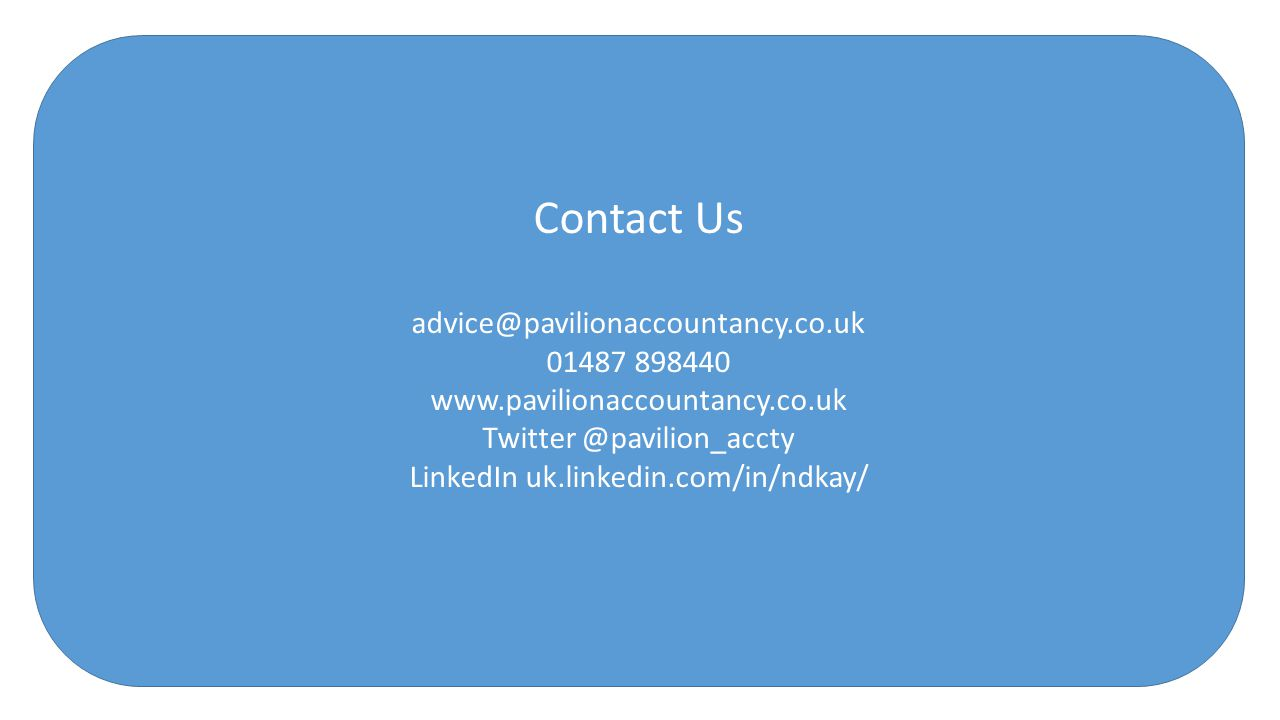Contact Us advice@pavilionaccountancy.co.uk 01487 898440 www.pavilionaccountancy.co.uk Twitter @pavilion_accty LinkedIn uk.linkedin.com/in/ndkay/