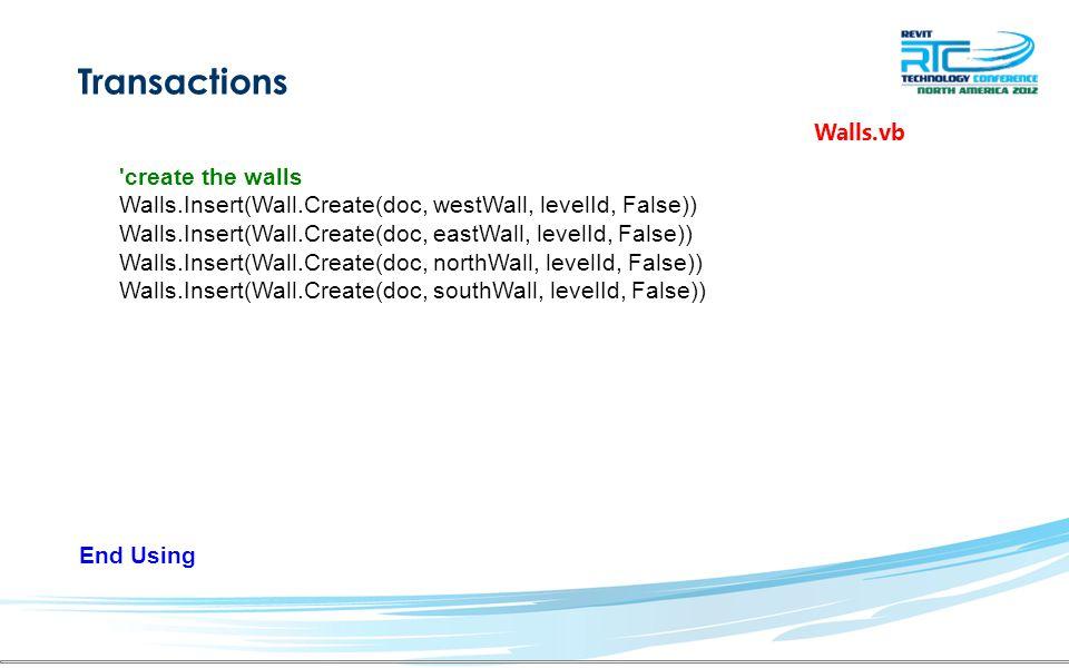 Transactions End Using Walls.vb create the walls Walls.Insert(Wall.Create(doc, westWall, levelId, False)) Walls.Insert(Wall.Create(doc, eastWall, levelId, False)) Walls.Insert(Wall.Create(doc, northWall, levelId, False)) Walls.Insert(Wall.Create(doc, southWall, levelId, False))