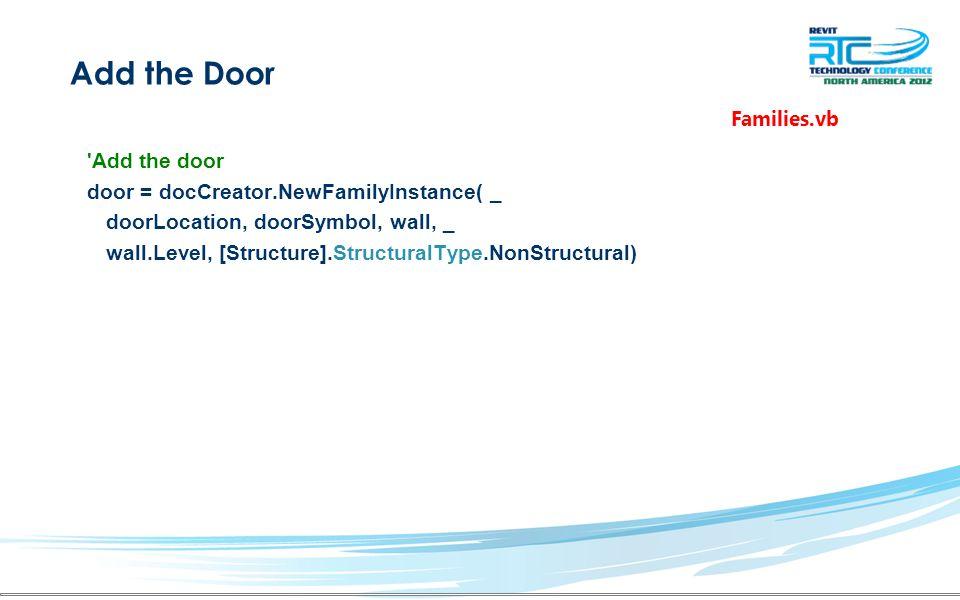Add the Door Add the door door = docCreator.NewFamilyInstance( _ doorLocation, doorSymbol, wall, _ wall.Level, [Structure].StructuralType.NonStructural) Families.vb