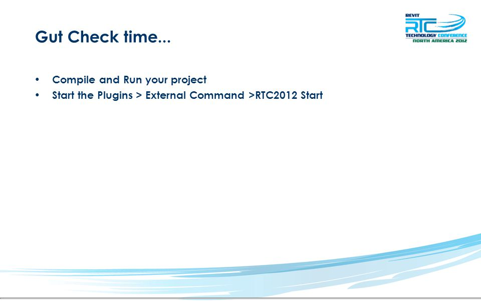 Gut Check time... Compile and Run your project Start the Plugins > External Command >RTC2012 Start