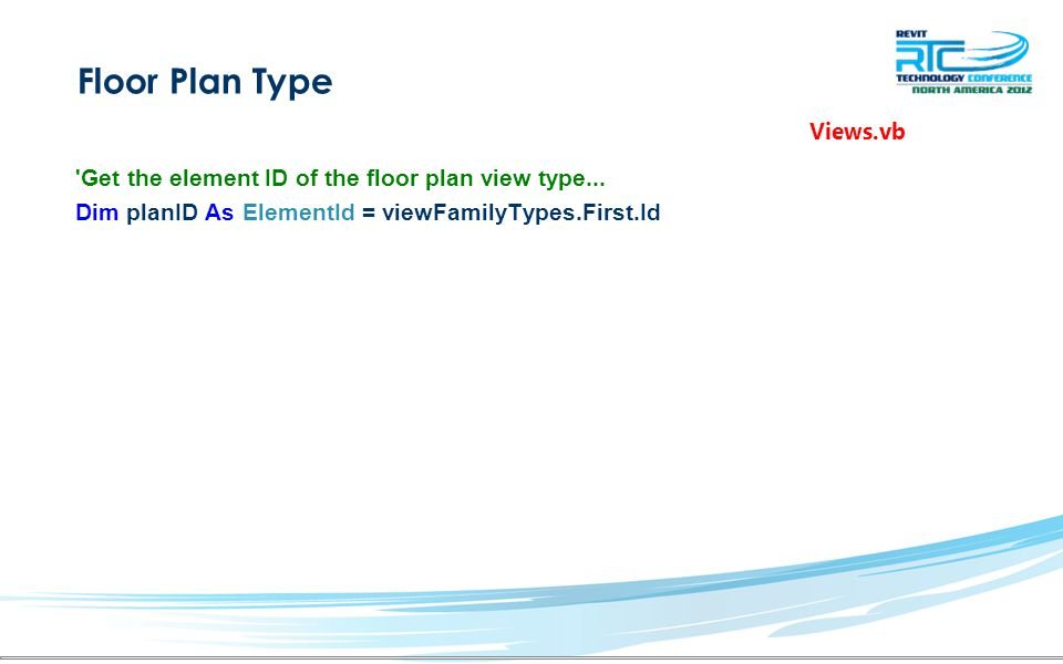 Floor Plan Type 'Get the element ID of the floor plan view type... Dim planID As ElementId = viewFamilyTypes.First.Id Views.vb