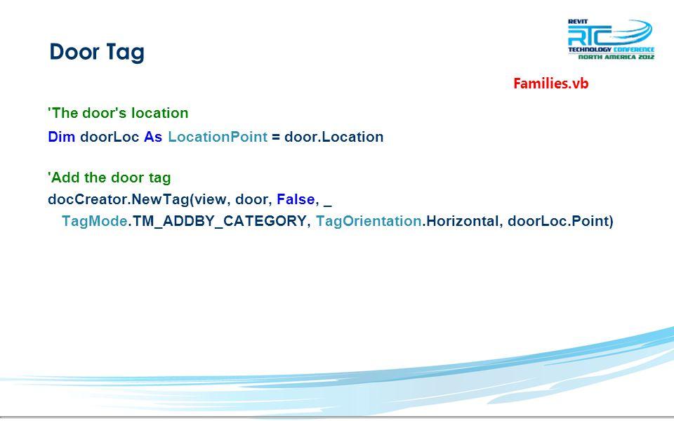 Door Tag The door s location Dim doorLoc As LocationPoint = door.Location Add the door tag docCreator.NewTag(view, door, False, _ TagMode.TM_ADDBY_CATEGORY, TagOrientation.Horizontal, doorLoc.Point) Families.vb