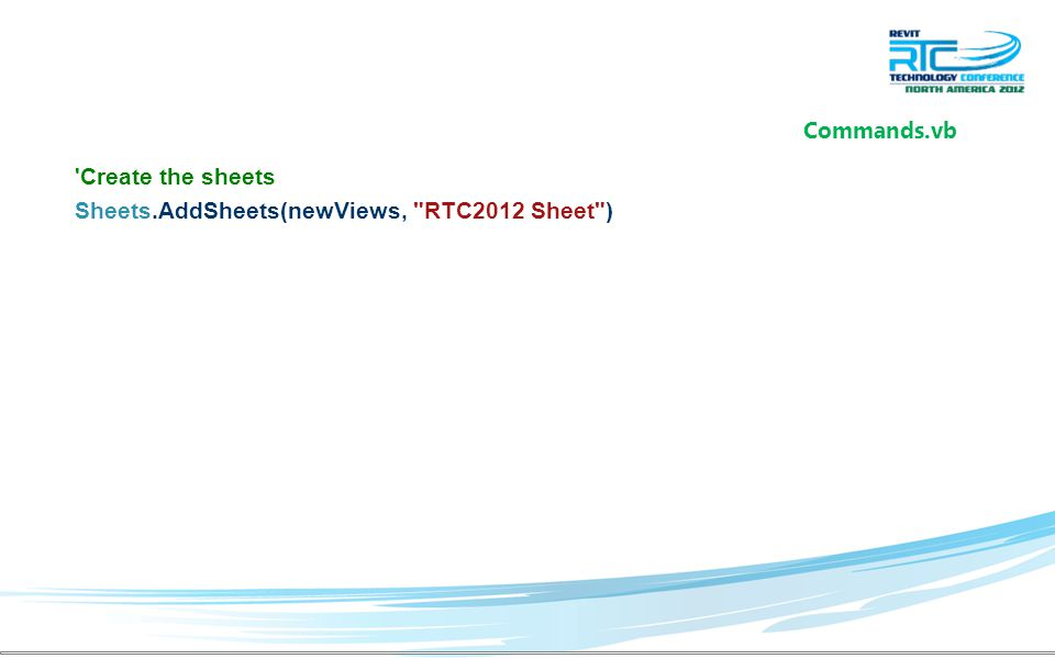 Create the sheets Sheets.AddSheets(newViews, RTC2012 Sheet ) Commands.vb