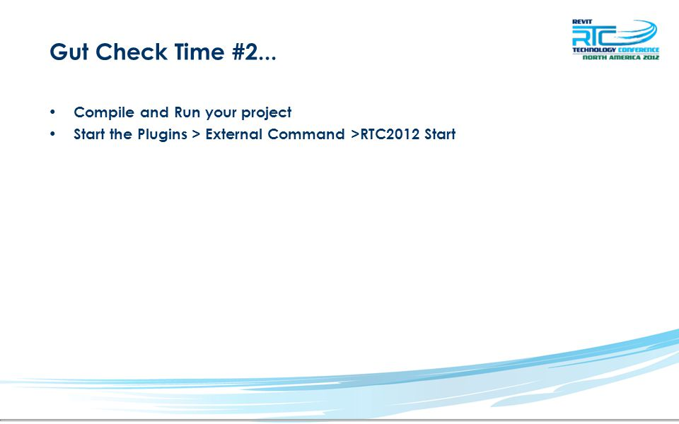 Gut Check Time #2... Compile and Run your project Start the Plugins > External Command >RTC2012 Start