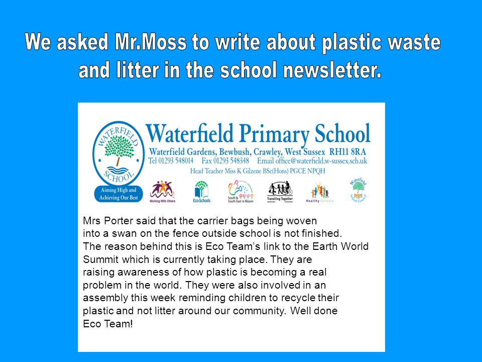 Mrs Porter said that the carrier bags being woven into a swan on the fence outside school is not finished. The reason behind this is Eco Team's link t