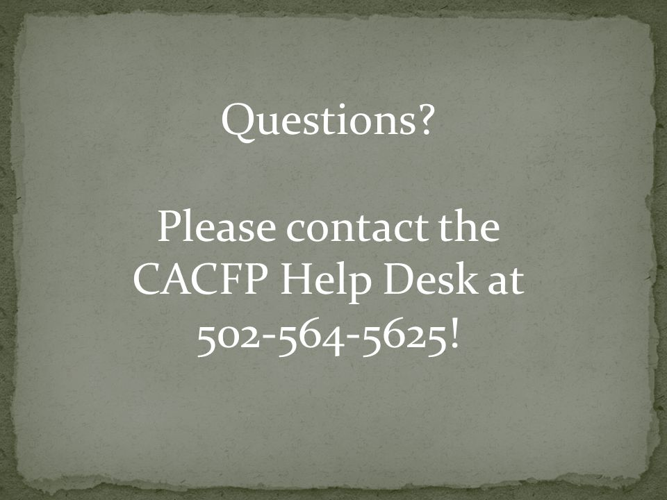 Questions? Please contact the CACFP Help Desk at 502-564-5625!