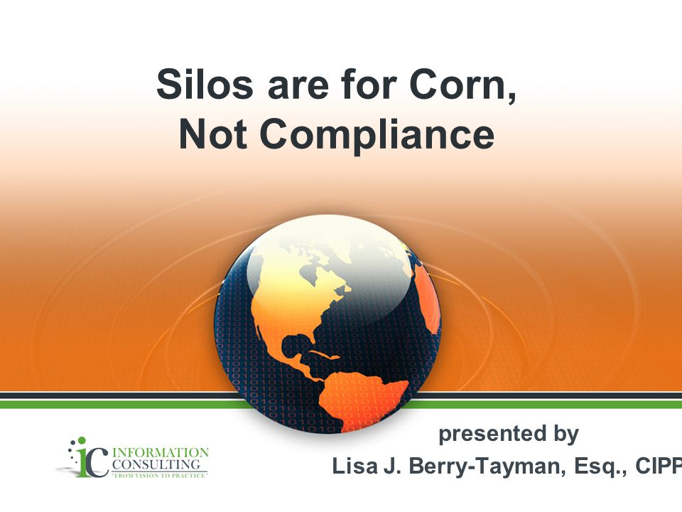 Silos are for Corn, Not Compliance presented by Lisa J.