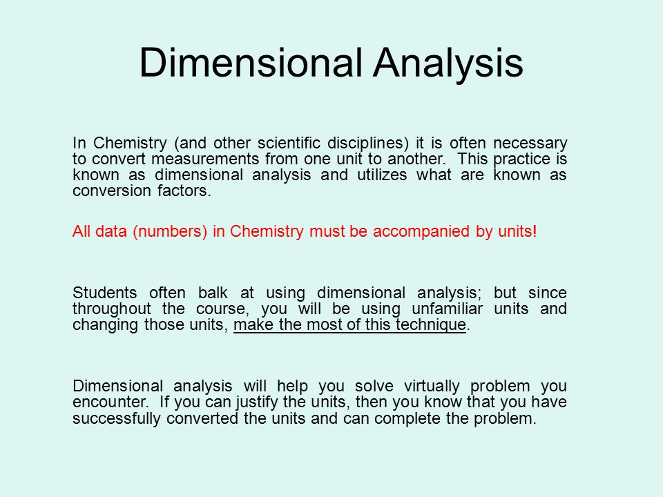 Dimensional Analysis In Chemistry (and other scientific disciplines) it is often necessary to convert measurements from one unit to another.