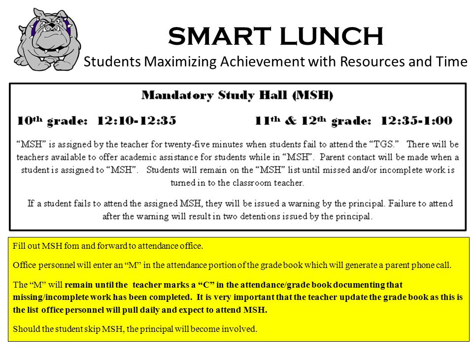 SMART LUNCH Students Maximizing Achievement with Resources and Time Fill out MSH fom and forward to attendance office.