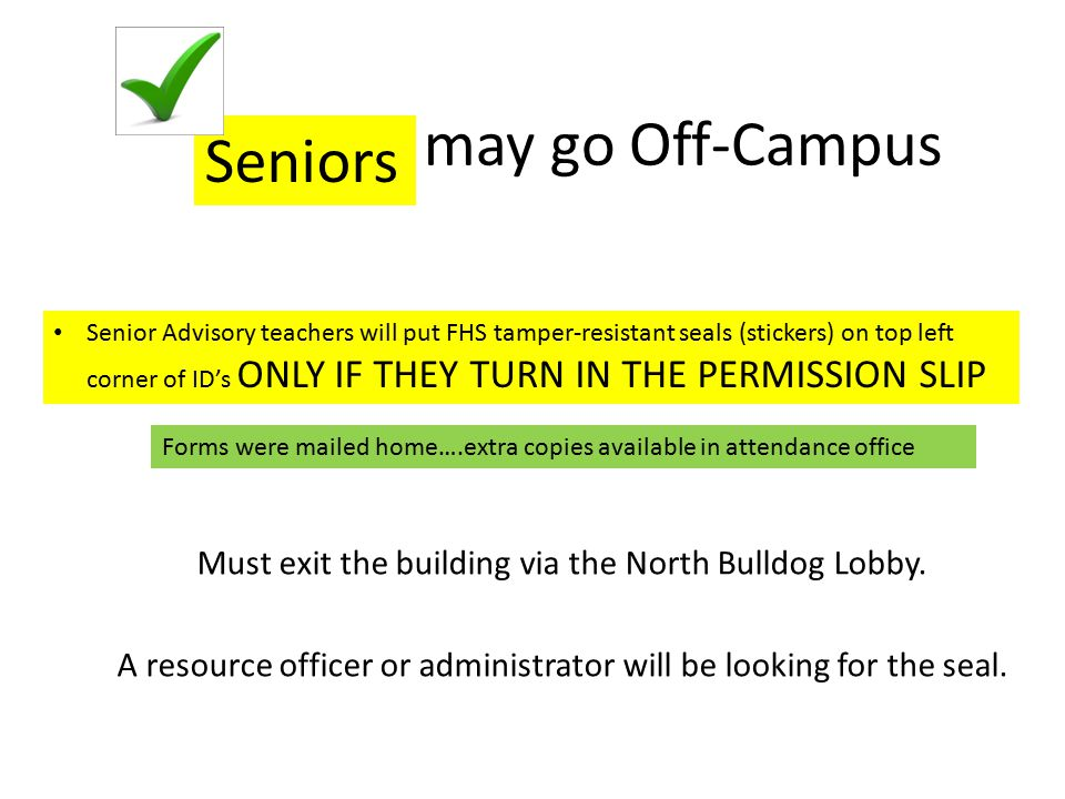 may go Off-Campus Must exit the building via the North Bulldog Lobby. A resource officer or administrator will be looking for the seal. Senior Advisor