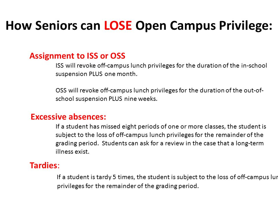 How Seniors can LOSE Open Campus Privilege: Assignment to ISS or OSS ISS will revoke off-campus lunch privileges for the duration of the in-school sus