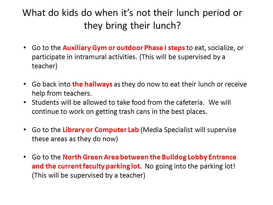 What do kids do when it's not their lunch period or they bring their lunch? Go to the Auxiliary Gym or outdoor Phase I steps to eat, socialize, or par