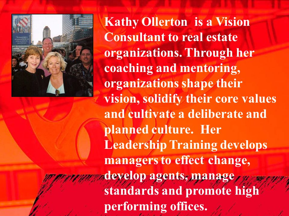 Kathy Ollerton is a Vision Consultant to real estate organizations. Through her coaching and mentoring, organizations shape their vision, solidify the