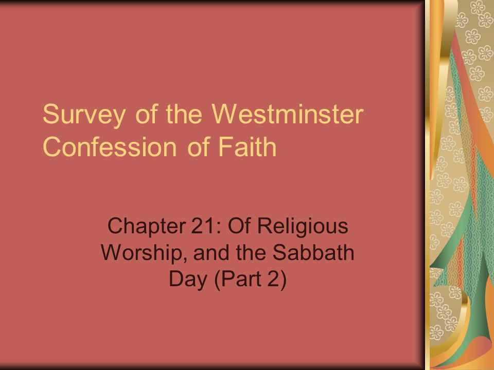 Survey of the Westminster Confession of Faith Chapter 21: Of Religious Worship, and the Sabbath Day (Part 2)