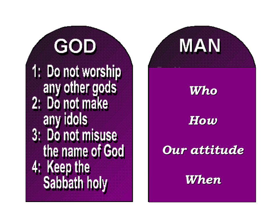 WhoHow Our attitude When