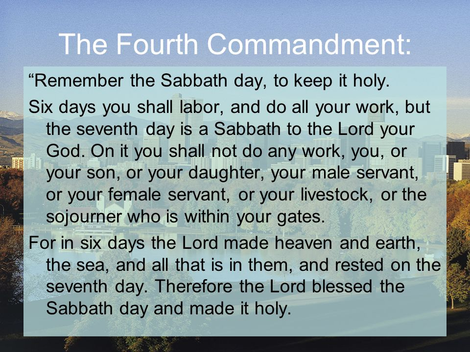 The Fourth Commandment: Remember the Sabbath day, to keep it holy.
