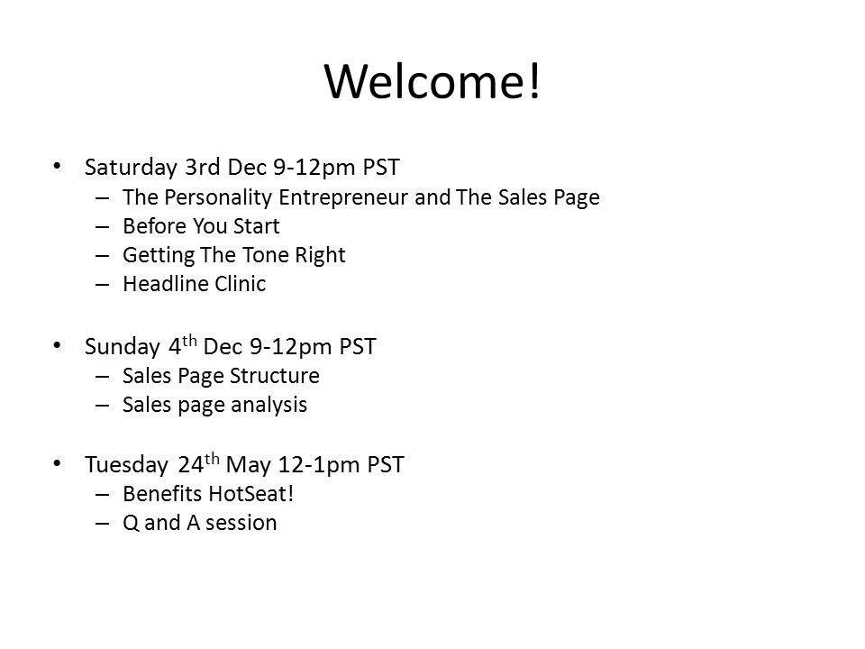 Welcome! Saturday 3rd Dec 9-12pm PST – The Personality Entrepreneur and The Sales Page – Before You Start – Getting The Tone Right – Headline Clinic S