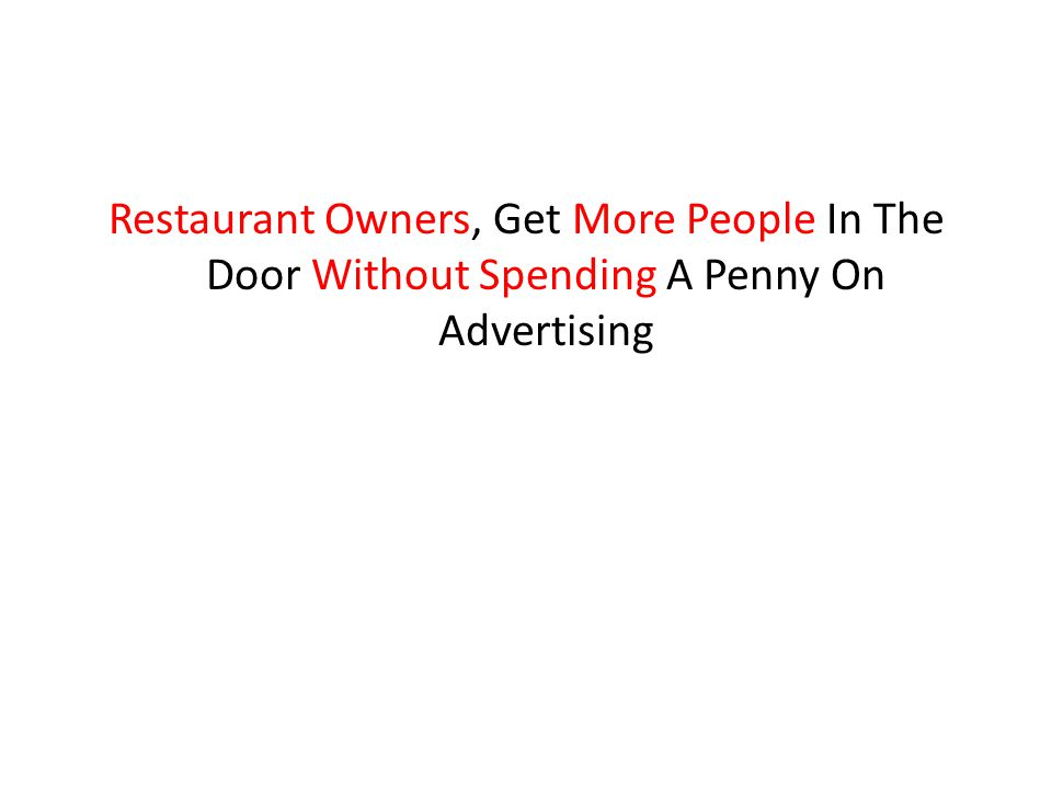 Restaurant Owners, Get More People In The Door Without Spending A Penny On Advertising