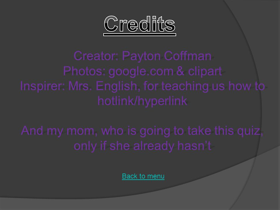 Creator: Payton Coffman Photos: google.com & clipart Inspirer: Mrs.