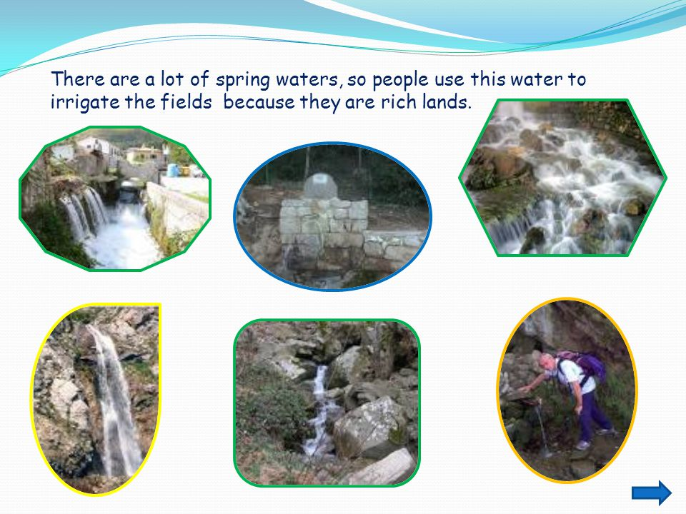 There are a lot of spring waters, so people use this water to irrigate the fields because they are rich lands.
