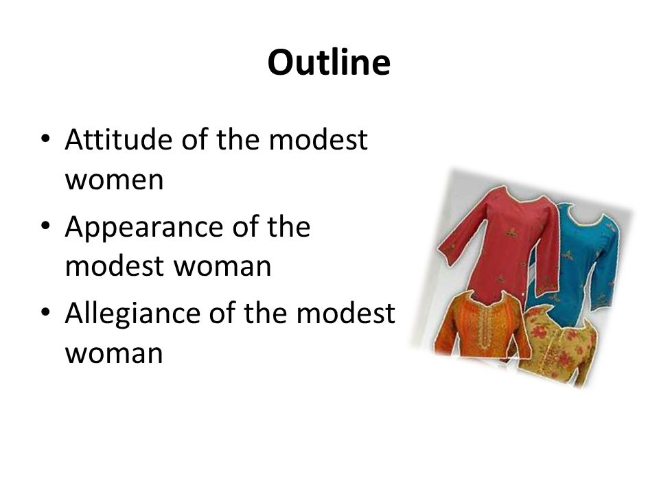 Outline Attitude of the modest women Appearance of the modest woman Allegiance of the modest woman