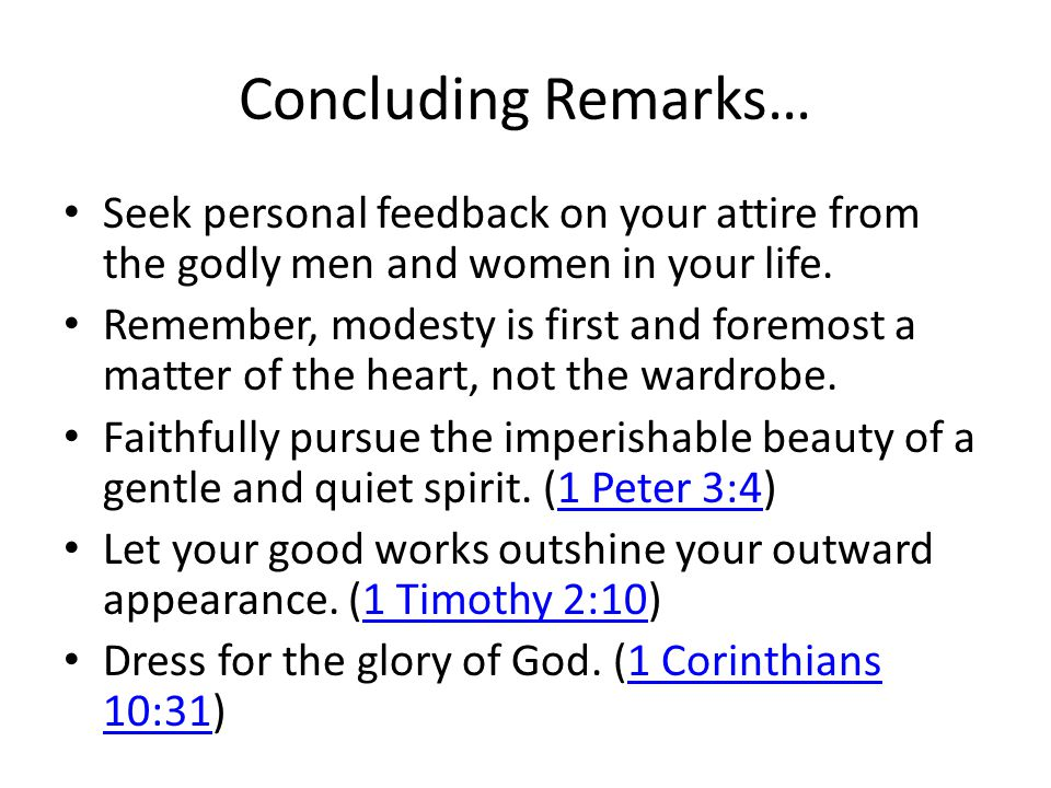 Concluding Remarks… Seek personal feedback on your attire from the godly men and women in your life.