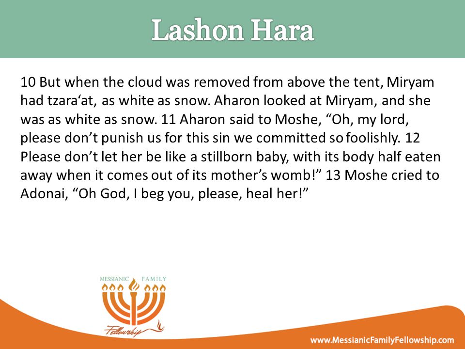 10 But when the cloud was removed from above the tent, Miryam had tzara'at, as white as snow.