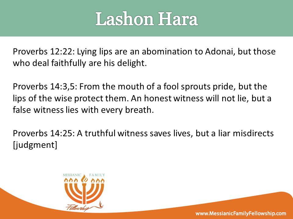 Proverbs 12:22: Lying lips are an abomination to Adonai, but those who deal faithfully are his delight.