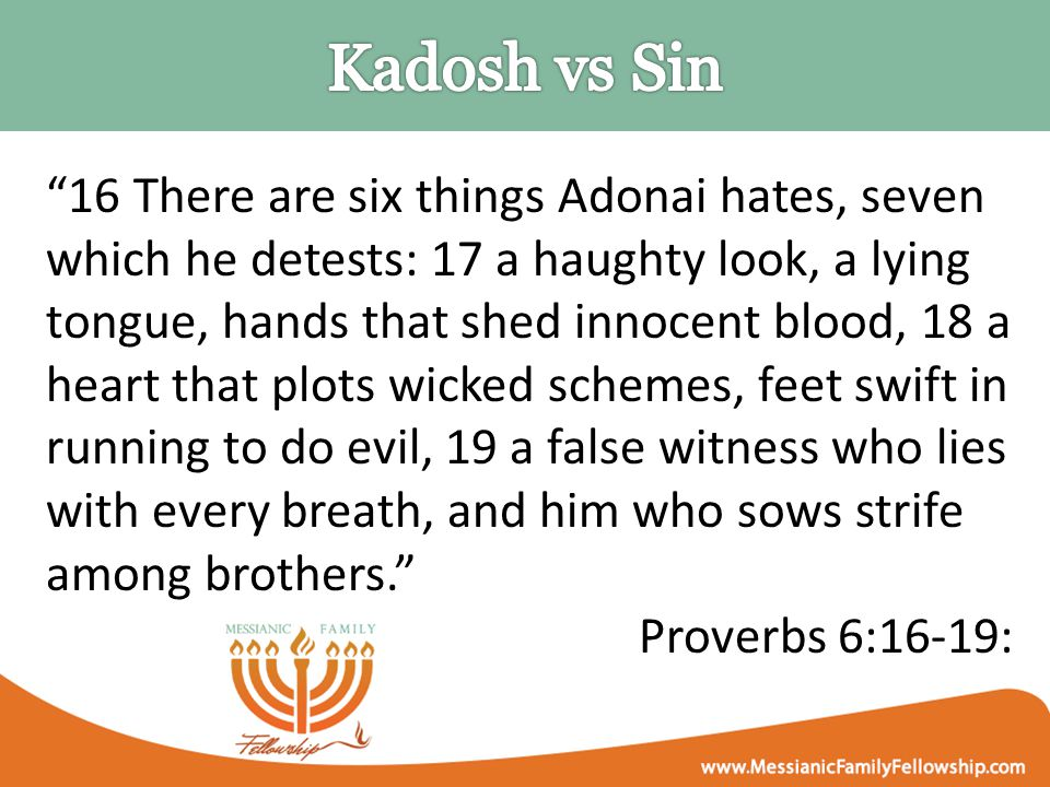 """""""16 There are six things Adonai hates, seven which he detests: 17 a haughty look, a lying tongue, hands that shed innocent blood, 18 a heart that plot"""