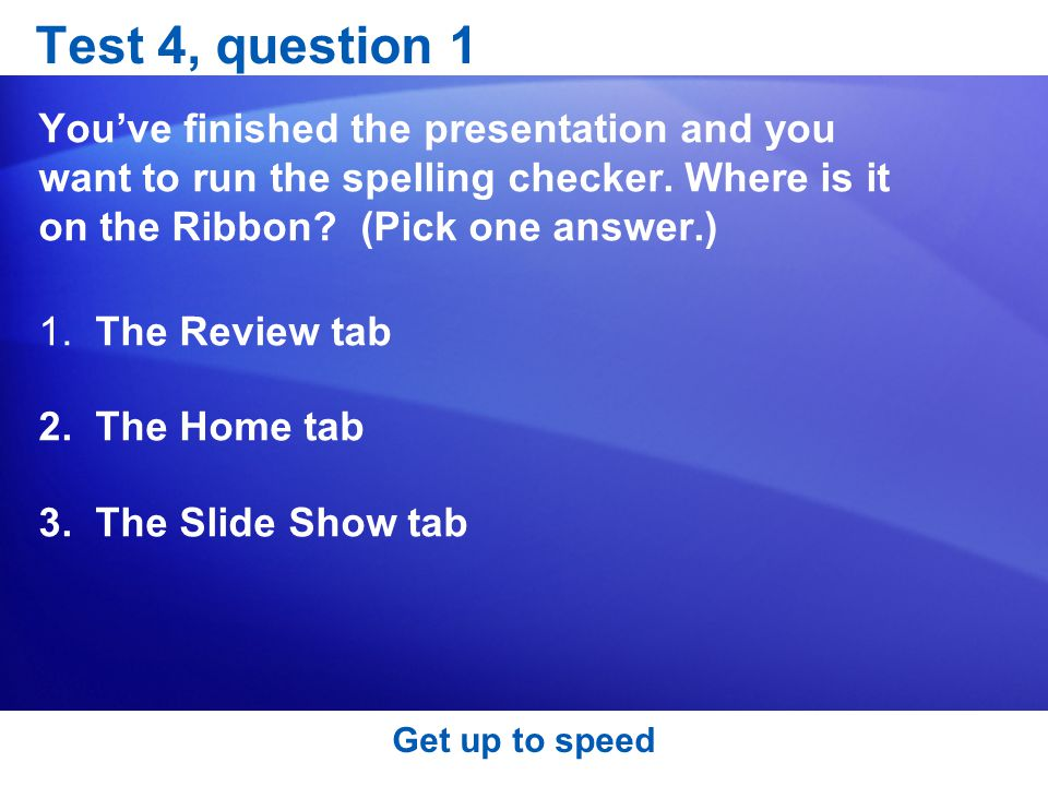 Test 4, question 1 You've finished the presentation and you want to run the spelling checker.