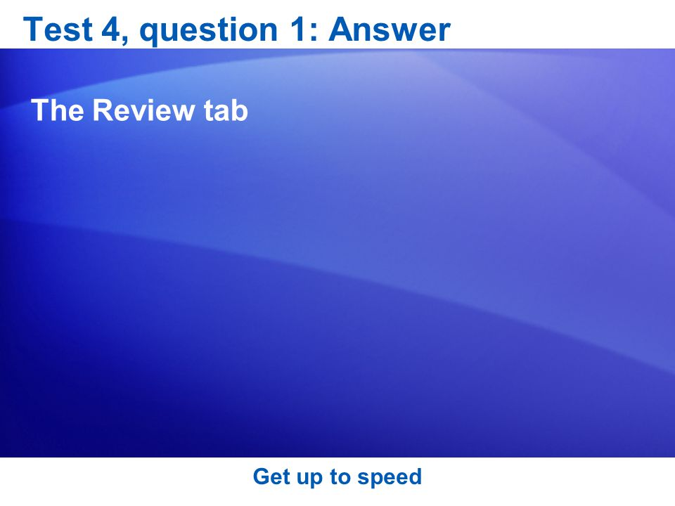 Get up to speed Test 4, question 1: Answer The Review tab