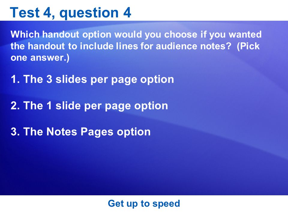 Test 4, question 4 Which handout option would you choose if you wanted the handout to include lines for audience notes.