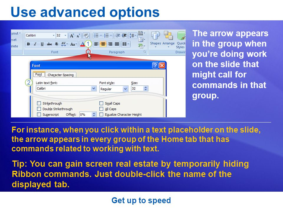 Get up to speed Use advanced options The arrow appears in the group when you're doing work on the slide that might call for commands in that group.