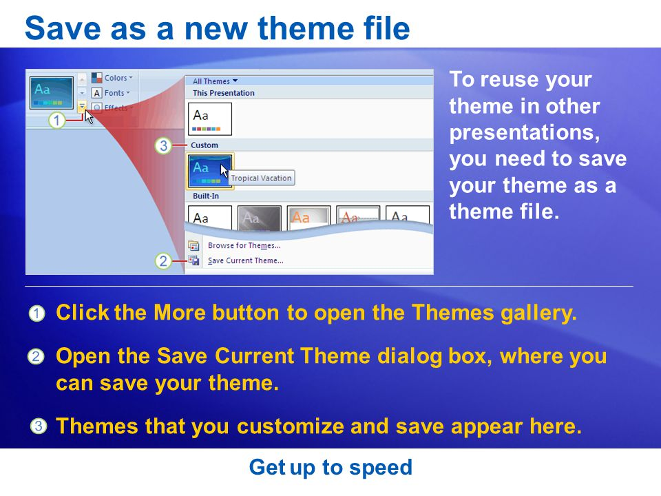 Save as a new theme file To reuse your theme in other presentations, you need to save your theme as a theme file.