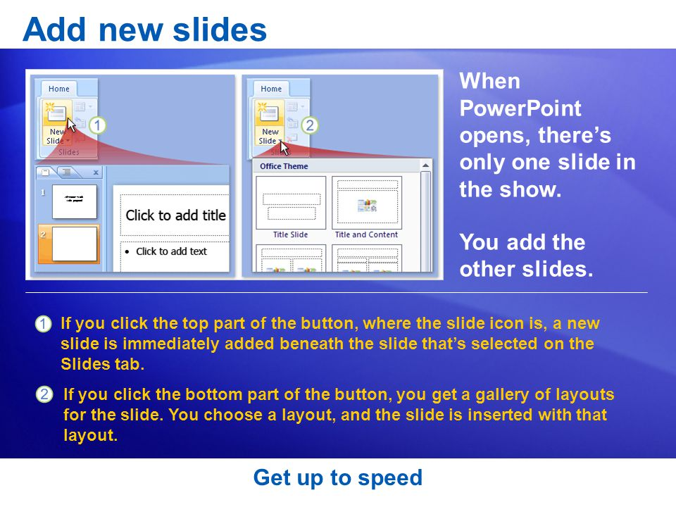 Add new slides When PowerPoint opens, there's only one slide in the show.