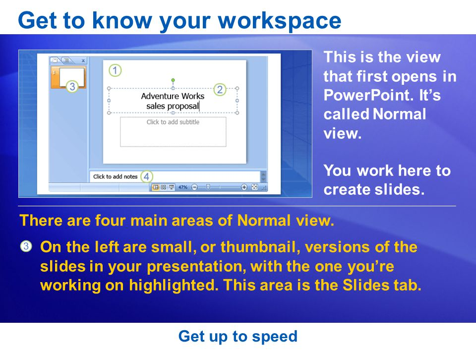 Get to know your workspace This is the view that first opens in PowerPoint.