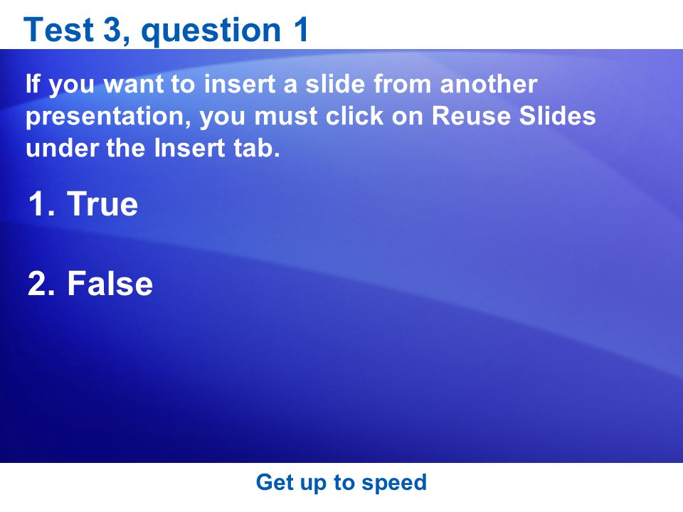 Test 3, question 1 If you want to insert a slide from another presentation, you must click on Reuse Slides under the Insert tab.