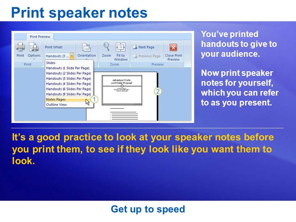 Print speaker notes You've printed handouts to give to your audience.