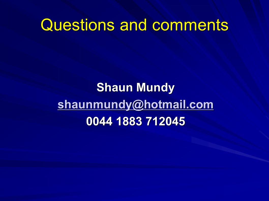 Questions and comments Shaun Mundy shaunmundy@hotmail.com 0044 1883 712045